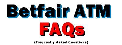 Betfair ATM FAQs
